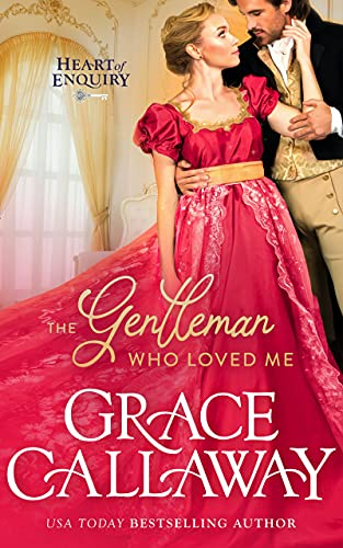 The Gentleman Who Loved Me (Heart of Enquiry Book 6) Callaway, Grace