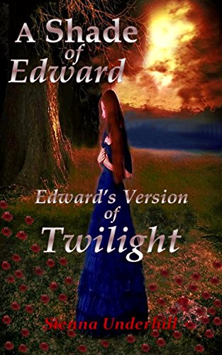 A Shade of Edward: Edward's Version of Twilight Underhill, Sienna