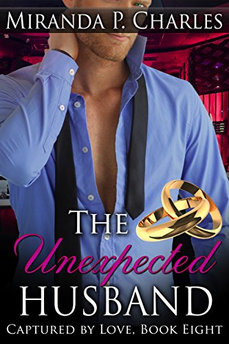 The Unexpected Husband (Captured by Love Book 8) Charles, Miranda P.