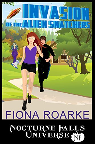 Invasion of the Alien Snatchers: A Nocturne Falls Universe Story Roarke, Fiona