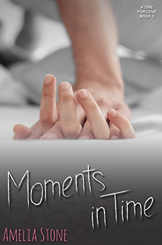 Moments in Time (A Time for Love Book 3) Stone, Amelia