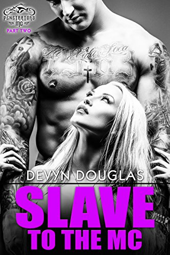 Slave to the MC (Penetrators MC Book 2) Douglas, Devyn