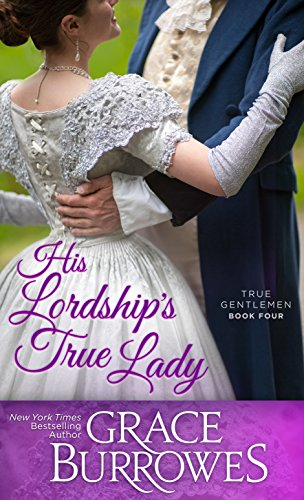 His Lordship's True Lady (True Gentlemen Book 4) Burrowes, Grace