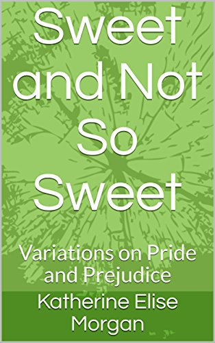 Sweet and Not So Sweet: Variations on Pride and Prejudice Morgan, Katherine Elise