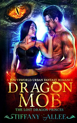 Dragon Mob: A Powyrworld Urban Fantasy Romance (The Lost Dragon Princes Book 3) Allee, Tiffany Ashe, Danae
