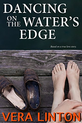 Dancing on the Water's Edge: Based on a True Love Story Linton, Vera