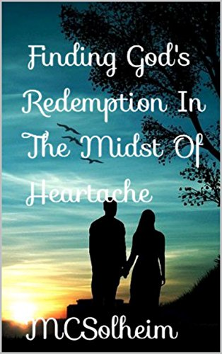 Finding God's Redemption in the Midst of Heartache (The Redemption Series Book 2) Sol, MC