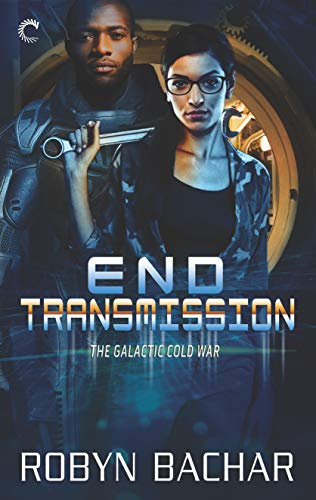 End Transmission (The Galactic Cold War Book 3)   Robyn Bachar