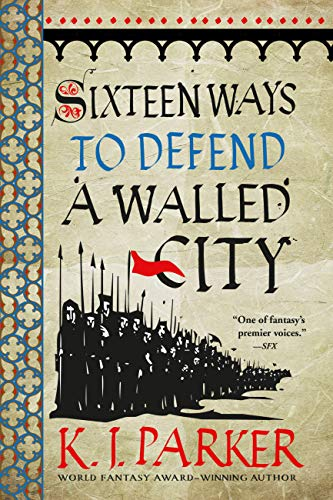 Sixteen Ways to Defend a Walled City  K.J. Parker