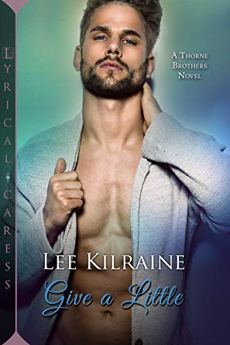 Give a Little (Thorne Brothers #3) Lee Kilraine