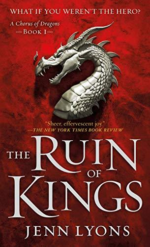 The Ruin of Kings (A Chorus of Dragons #1) Jenn Lyons