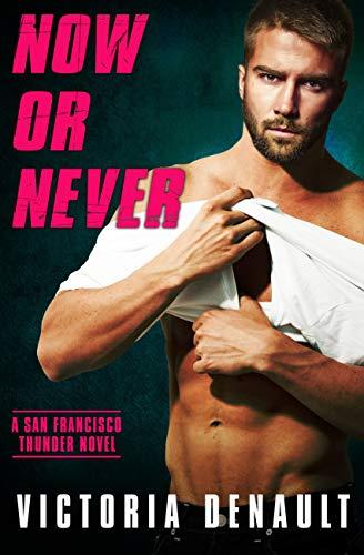 Now or Never (San Fransisco Thunder #4) Victoria Denault