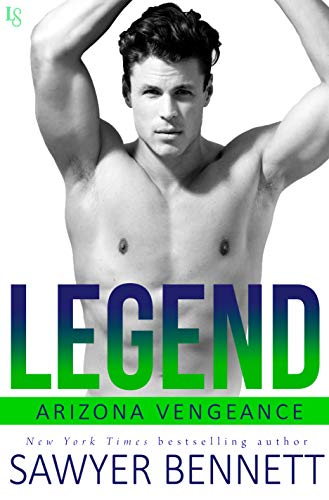 Legend: An Arizona Veneance Novel Sawyer Bennett