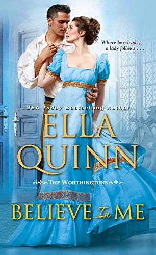 Believe in Me (The Worthingtons Book 6) Ella Quinn