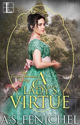 A Lady's Virtue (Everton Domestic Society Book 3)  A.S. Fenichel