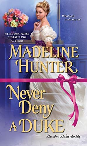 Never Deny a Duke (Decadent Dukes Society Book 3)  Madeline Hunter