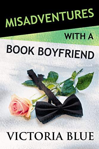 Misadventures with a Book Boyfriend (Misadventures Book 19) Victoria Blue