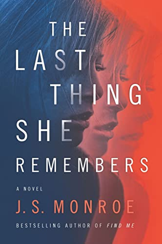 The Last Thing She Remembers: A Novel J.S. Monroe