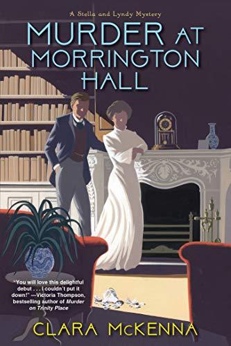 Murder at Morrington Hall (A Stella and Lyndy Mystery Book 1)  Clara McKenna