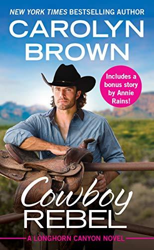 Cowboy Rebel: Includes a bonus short story (Longhorn Canyon Book 4) Carolyn Brown