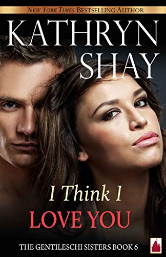 I Think I Love You! (The Gentileschi Sisters Book 6)   Kathryn Shay