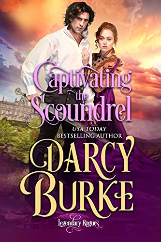 Captivating the Scoundrel (Legendary Rogues #4) Darcy Burke