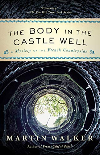 The Body in the Castle Well: A Bruno, Chief of Police novel (Bruno, Chief of Police Series Book 14)  Martin Walker