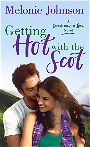 Getting Hot with the Scot: A Sometimes in Love Novel   Melonie Johnson