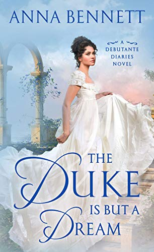 The Duke Is But a Dream: A Debutante Diaries Novel Anna Bennett
