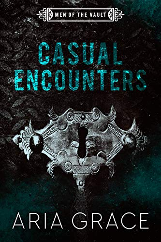 Casual Encounters (Men of the Vault #6) Aria Grace