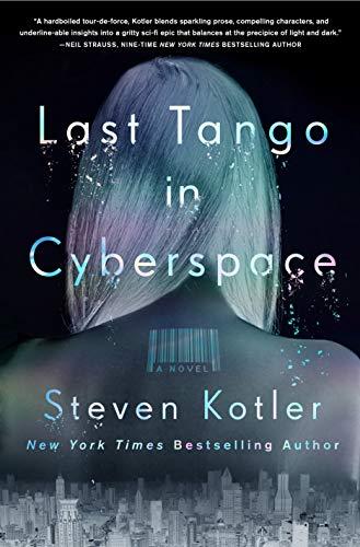 Last Tango in Cyberspace: A Novel  Steven Kotler
