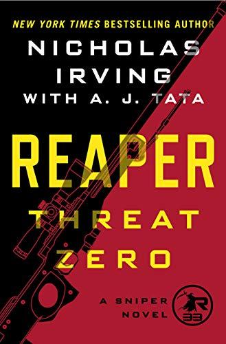 Reaper: Threat Zero: A Sniper Novel (The Reaper Series Book 2) Nicholas Irving and A. J. Tata
