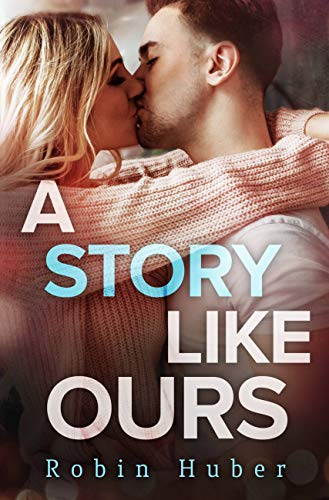 A Story Like Ours: A breathtaking romance about first love and second chances (Love Story Duet Book 2)  Robin Huber