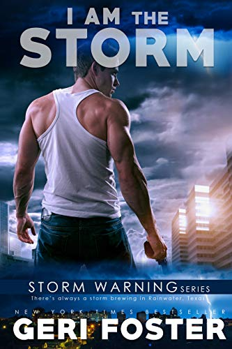 I Am the Storm (Storm Warning #5) Geri Foster