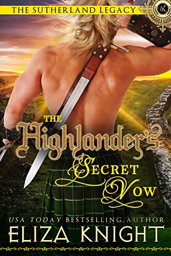 The Highlander's Secret Vow (The Sutherland Legacy Book 4) Eliza Knight