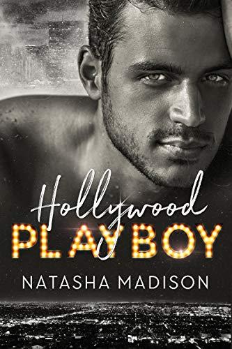 Hollywood Playboy (Hollywood Royalty #1) Natasha Madison