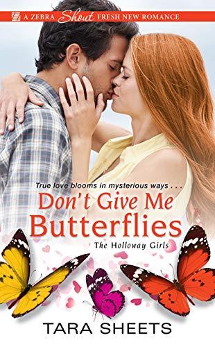 Don't Give Me Butterflies (The Holloway Girls Book 3) Tara Sheets