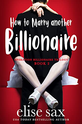 How To Marry Another Billionaire Elise Sax