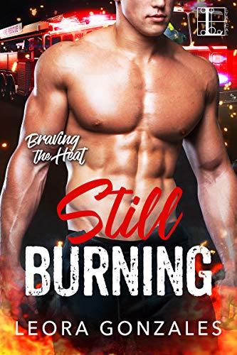 Still Burning (Braving the Heat Book 3)  Leora Gonzales