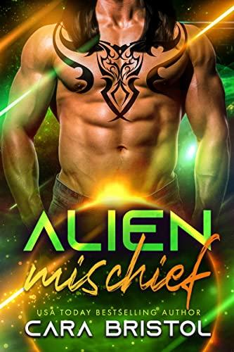Alien Mischief (Alien Mate #4) Cara Bristol