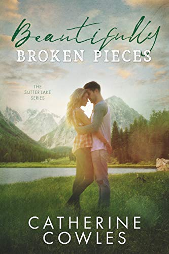 Beautifully Broken Pieces (The Sutter Lake Series Book 1) Catherine Cowles