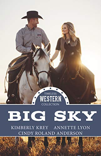 Big Sky (Timeless Western Collection Book 2) Kimberly Krey, Annette Lyon, Cindy Roland Anderson
