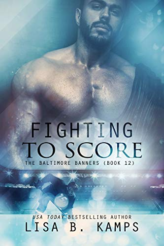 Fighting to Score (The Baltimore Banners #12) Lisa B. Kamps