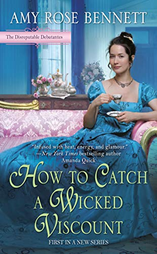 How to Catch a Wicked Viscount (The Disreputable Debutantes Book 1)  Amy Rose Bennett