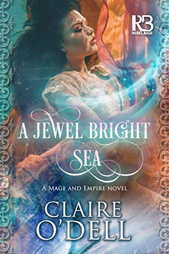 A Jewel Bright Sea (Mage and Empire)  Claire O'Dell