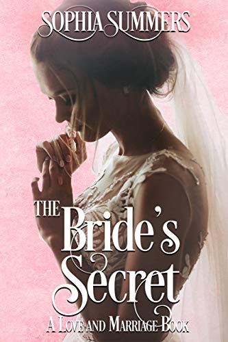 A Bride's Secret (A Love and Marriage Book) Sophia Summers