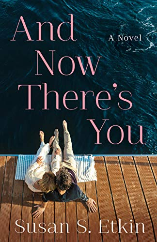 And Now There's You: A Novel  Susan S. Etkin