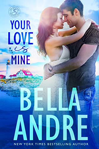 Your Love Is Mine (Maine Sullivans 1) (The Sullivans Book 19)  Bella Andre