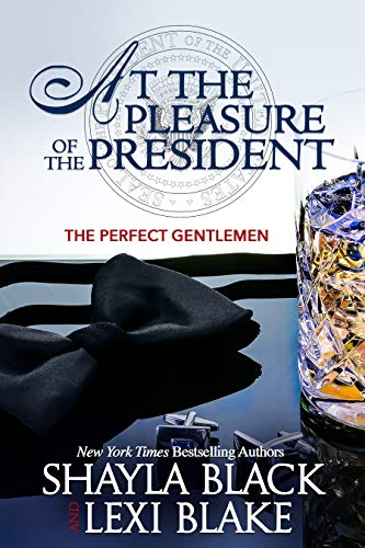 At the Pleasure of the President (Perfect Gentlemen Book 5)  Shayla Black and Lexi Blake