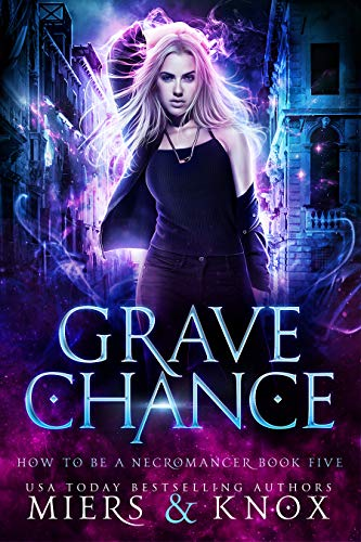 Grave Chance (How To Be A Necromancer Book 5)   D.D. Miers and Graceley Knox